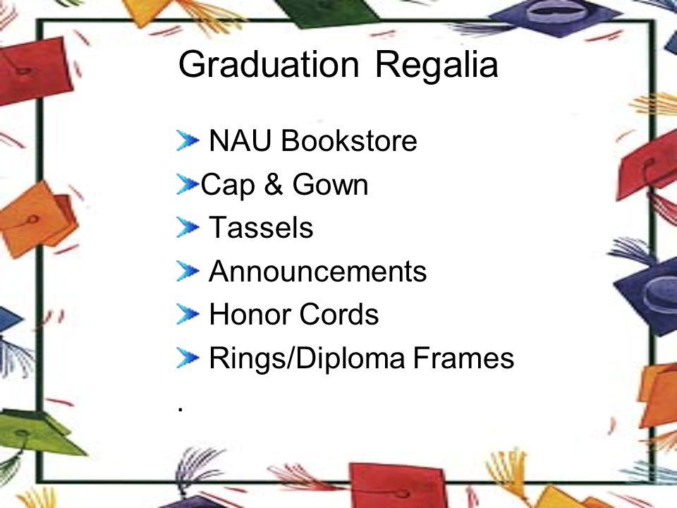 Graduation Regalia NAU Bookstore Cap & Gown Tassels Announcements Honor Cords Rings/Diploma Frames.