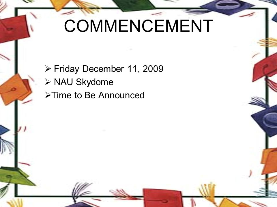COMMENCEMENT  Friday December 11, 2009  NAU Skydome TTime to Be Announced