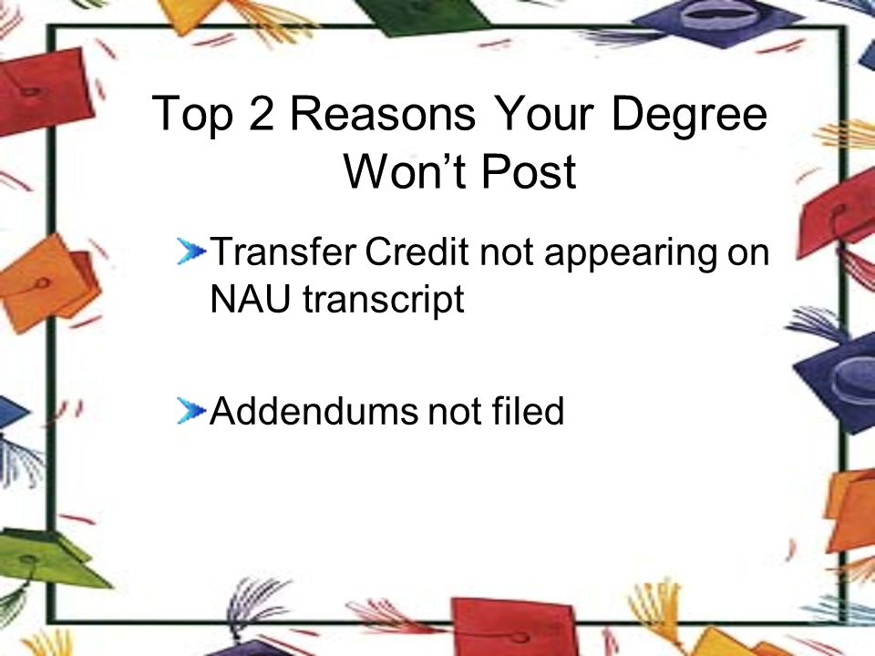Top 2 Reasons Your Degree Won't Post Transfer Credit not appearing on NAU transcript Addendums not filed