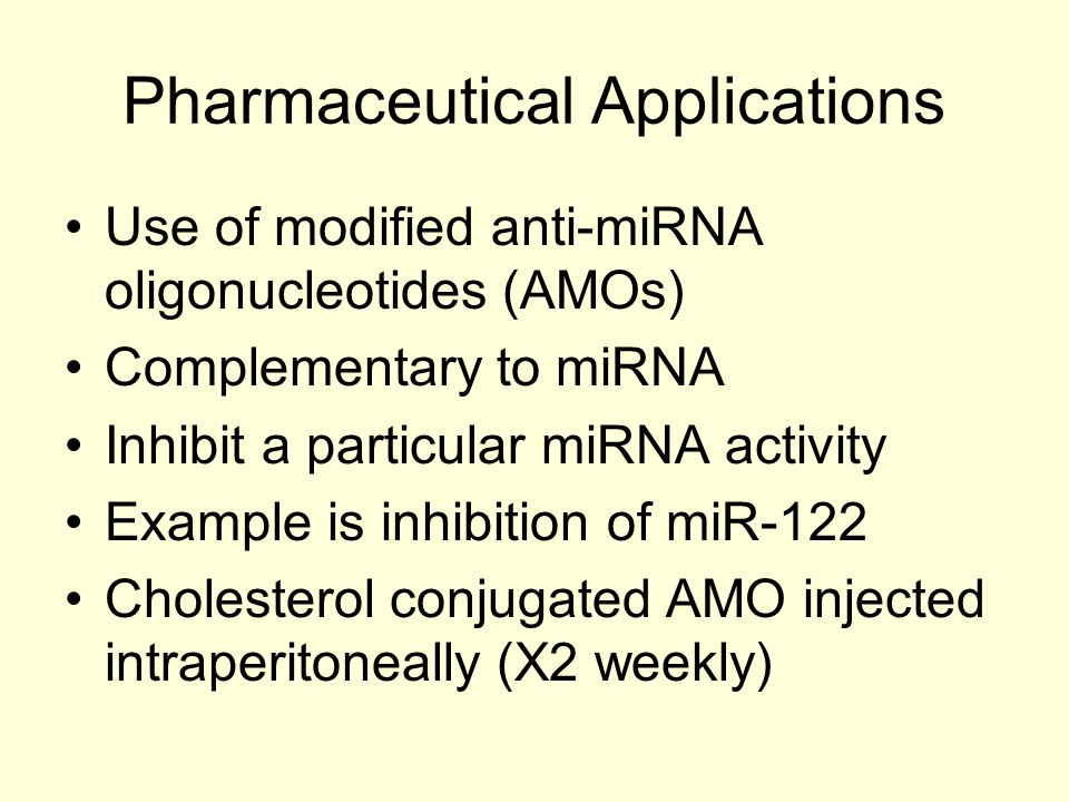 Pharmaceutical Applications miR-122 is a liver specific miRNA Its target gene mRNAs are sequences involved in cholesterol regulation Increasing the level of the target mRNAs lowers cholesterol