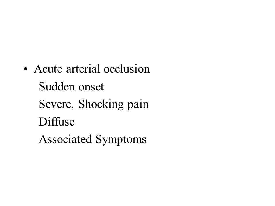 Chronic Arterial Insuffciency: Intermittent Claudication Site – depends on the level & extent of arterial disease - Cramp like pain - Consistantly reproduced by same level of exercise - Completely & quickly relieved by rest - Claudication distance
