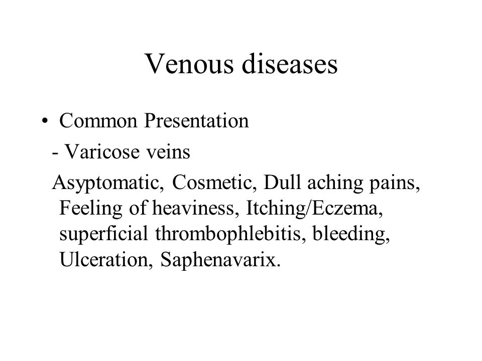 Primary – Venous valve failure Secondary – Post thrombotic - Congenital Malformations