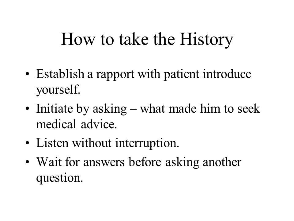 Don'ts of history taking Do not interrupt the patient.