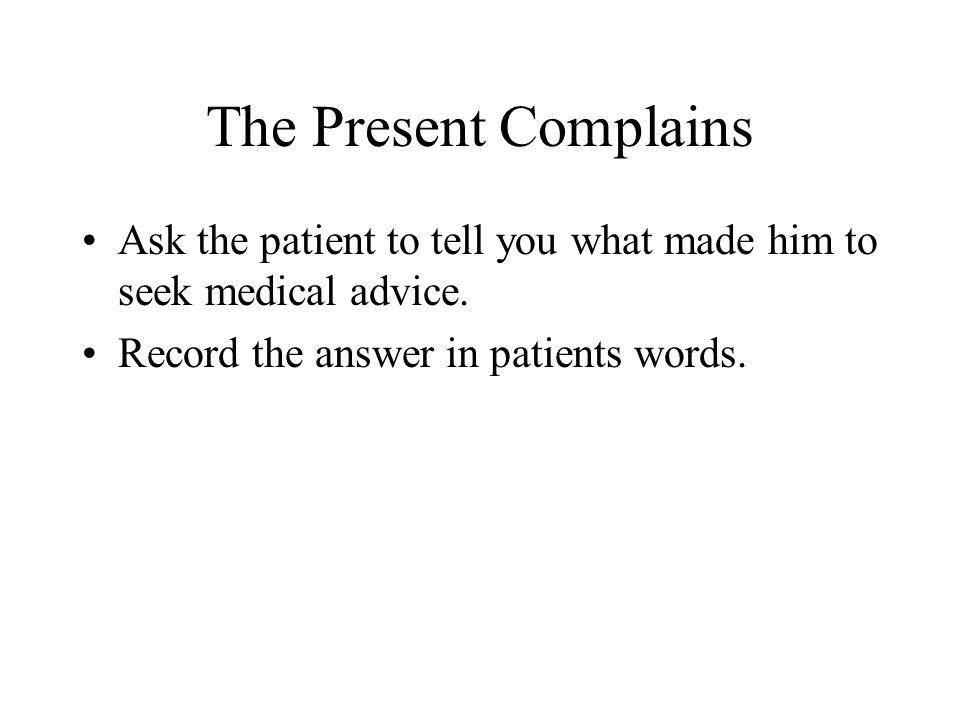History of Presenting Complains Details of the history of the main complaints.