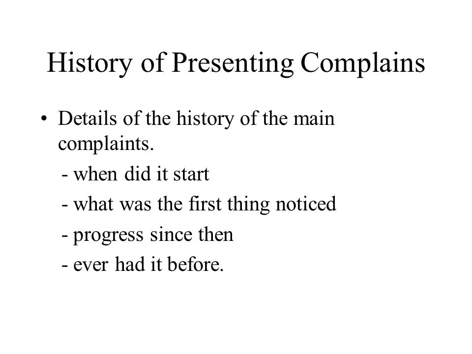 History of Presenting Complains S – Site O – Onset C – Character R – Radiation A – Association T – Timing/Duration E – Exacerbating & alleviating factors S - Severity