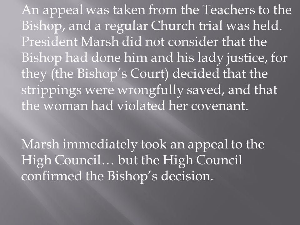 Marsh, not satisfied, took an appeal to the First Presidency of the Church, and Joseph and his Counselors had to sit upon the case, and they approved the decision of the High Council.