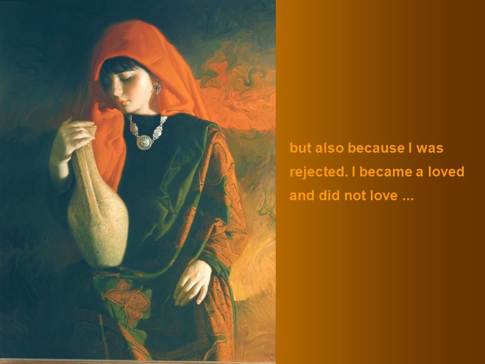 but also because I was rejected. I became a loved and did not love...