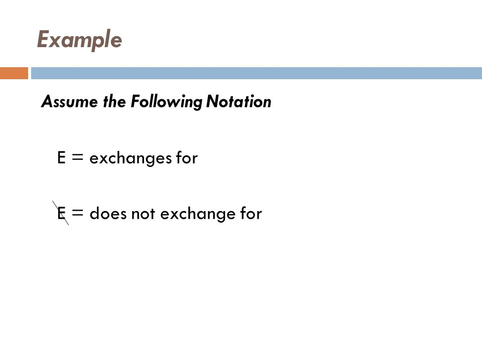 Example C 1 E C 2 means that C 1 exchanges for C 2 C 1 E C 2 means that C 1 does not exchange for C 2