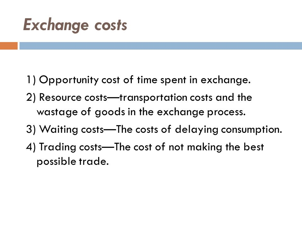 Exchange costs are higher in a barter economy because barter requires a double coincidence of wants.