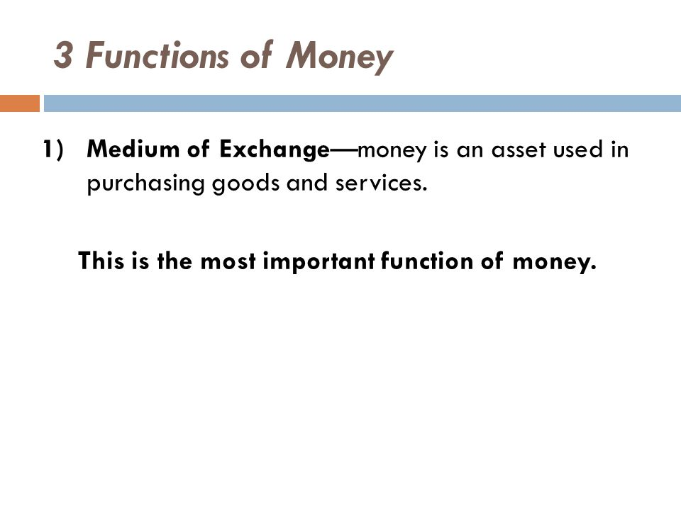 3 Functions of Money 2) Unit of Account—money is a basic measure of economic value.