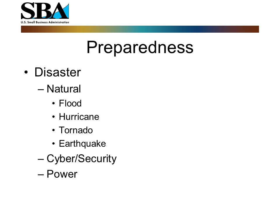 Preparedness Business Resumption Plan –80-20 Rule –Workforce –Vital Documents –Equipment Needs –Relocate –Lack of Insurance/Slow Pay –Reviewed Annually at least