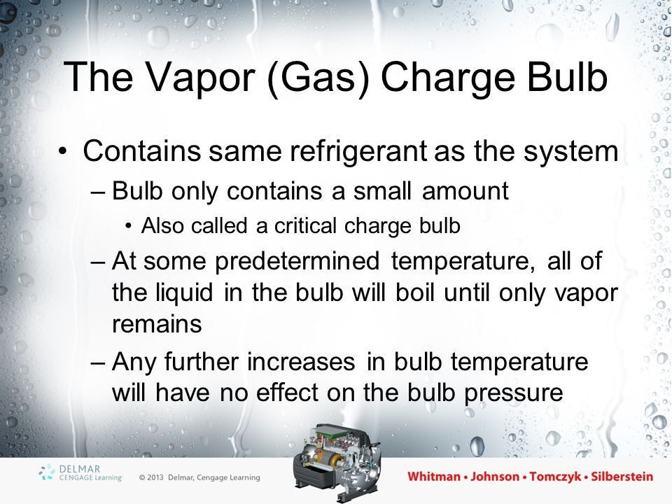 The Cross Vapor Charge Bulb Contains a different refrigerant than the system –Bulb only contains a small amount –At some predetermined temperature, all of the liquid in the bulb will boil until only vapor remains –Any further increases in bulb temperature will have no effect on the bulb pressure