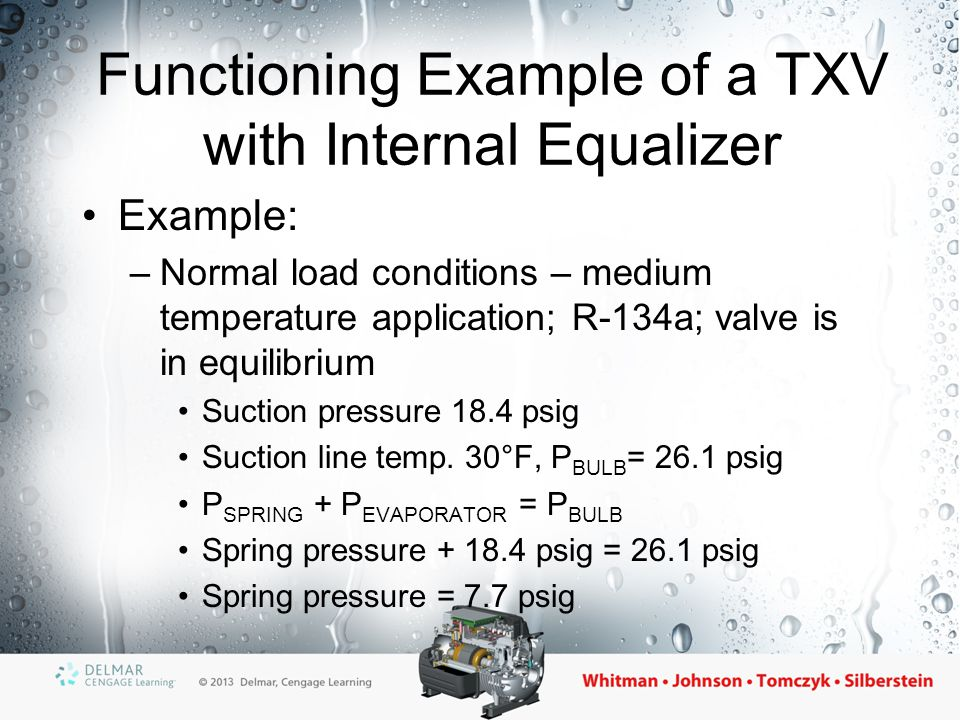 Functioning Example of a TXV with Internal Equalizer (cont'd.) Figure 24-25 A TXV under a normal load condition.