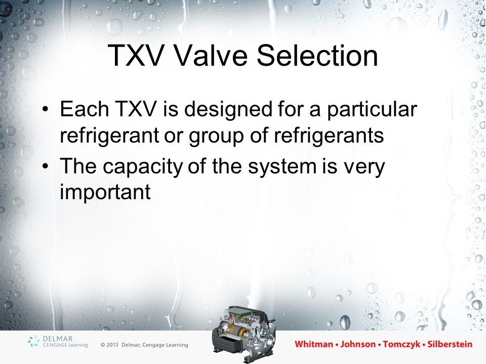 Balanced-Port TXV Designed to operate in low ambient conditions –Used if any of the following conditions exist Large varying head pressures Large varying pressure drops across the TXV Widely varying evaporator loads Very low liquid line temperatures –Have larger-than-normal orifices