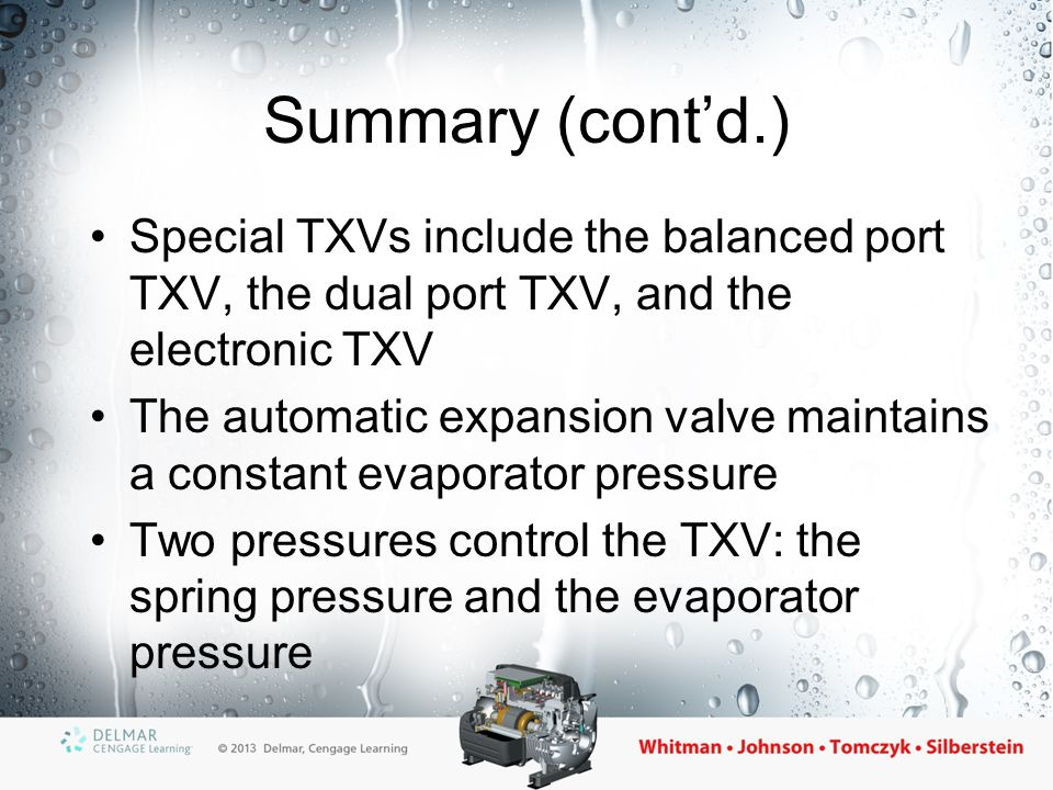 Summary (cont'd.) The capillary tube is a fixed bore metering device The capillary tube meters refrigerant depending on the pressure drop across the tube