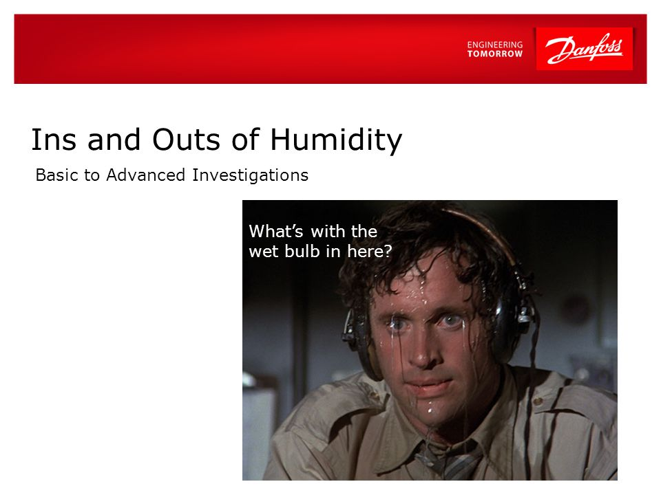 2 |2 | Danfoss Wholesale Training Index Humidity defined Overview Units for measuring air Humidity's impact Low Humidity High Humidity The Problem With Dry Bulb The Psychometric chart Overview Axis s and Values Plotting Basics Plotting Advanced Some More Fun