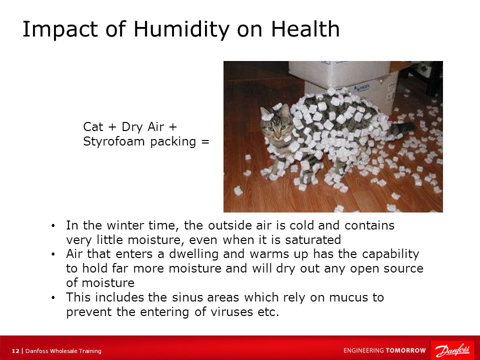 13 | Danfoss Wholesale Training Impact of Humidity on Air Pressure Remember how people always say the air feels heavy when what they really means is it's humid?.