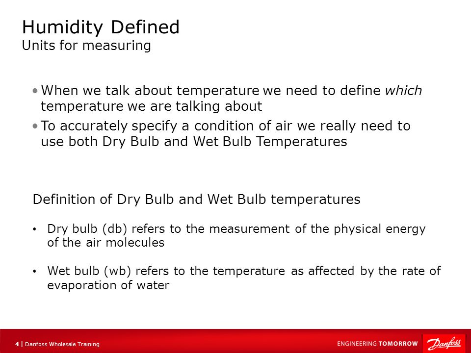 5 |5 | Danfoss Wholesale Training Dry Bulb Temperature Dry bulb is the temperature that most people refer to when they refer to a temperature value of air, water etc.