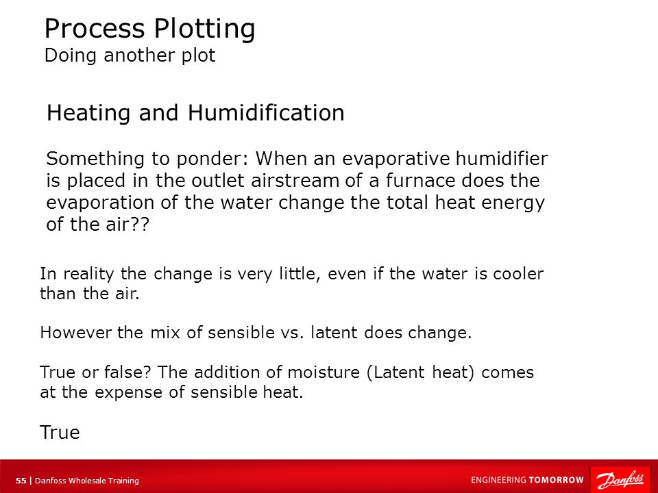 56 | Danfoss Wholesale Training Process Plotting Doing another plot Heating and Humidification Example to plot: Air enters a furnace at 70F DB and 30% RH.