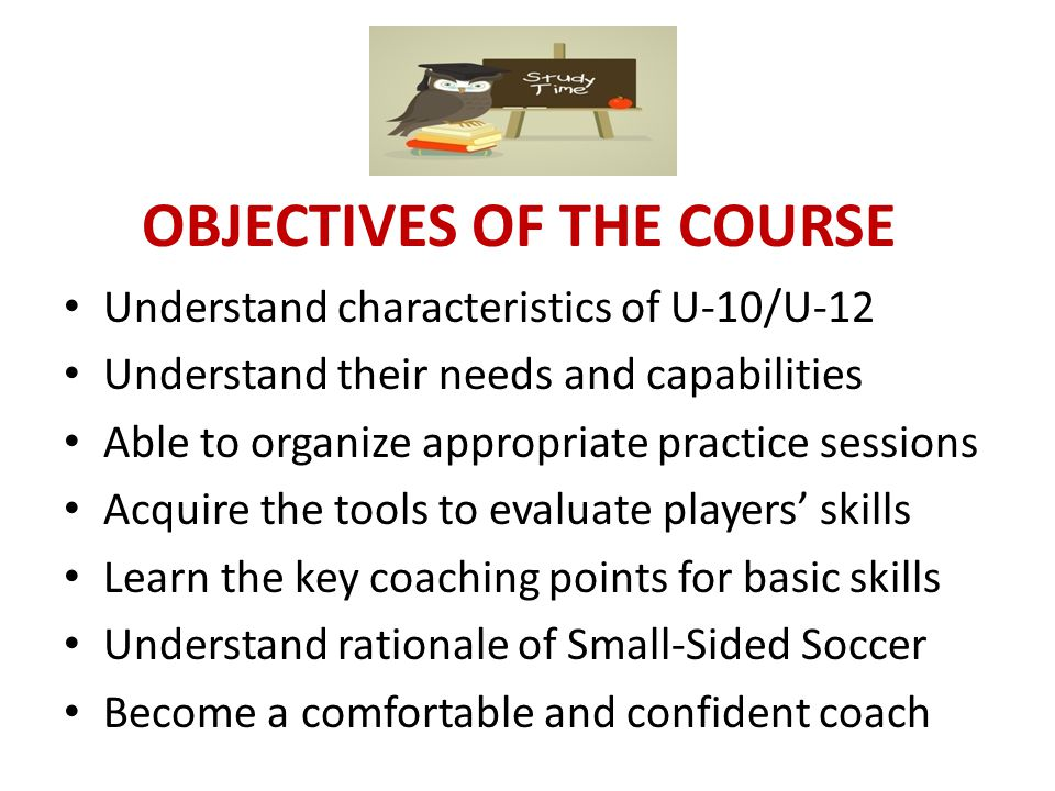 UNDERSTAND PLAYERS' CHARACTERISTICS U-10 Players – Motor Skills Boys and girls begin to develop separately Motor skills starting to refine But diversity in playing ability, coordination and physical maturity (Select vs Rec) Rapid gains in learning new skills Prone to heat related injuries Lack adult level stamina but recover quicker