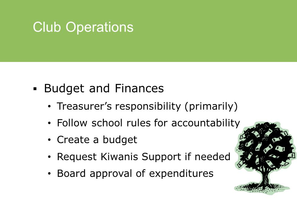 Club Operations  Member selection and recruitment Board's responsibility Clubs should have at least 20 members Membership application Membership requirements Plan well to provide service opportunities for all members KEY CLUB NEEDS YOU!