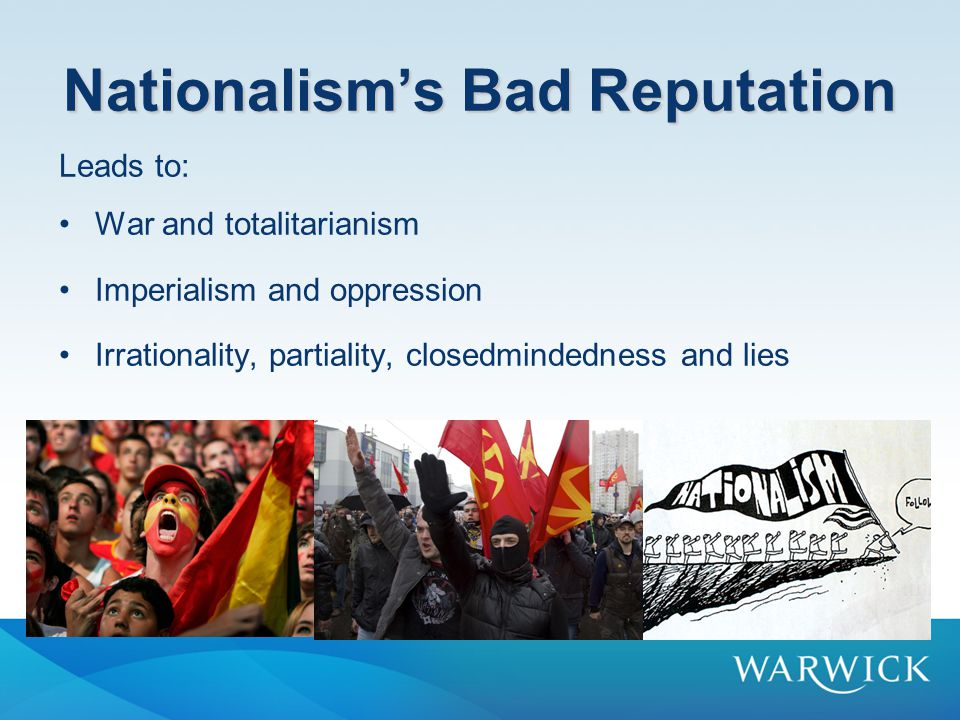 Forms of nationalism An ideological doctrin ( we must promote the interests of the nation ) A political movement (Scottish, Welsh, or Basque nationalism, 'new British nationalism') –A desire for national independence ('we need our own nationstate') –A desire for national unity ('we have to be in this together').