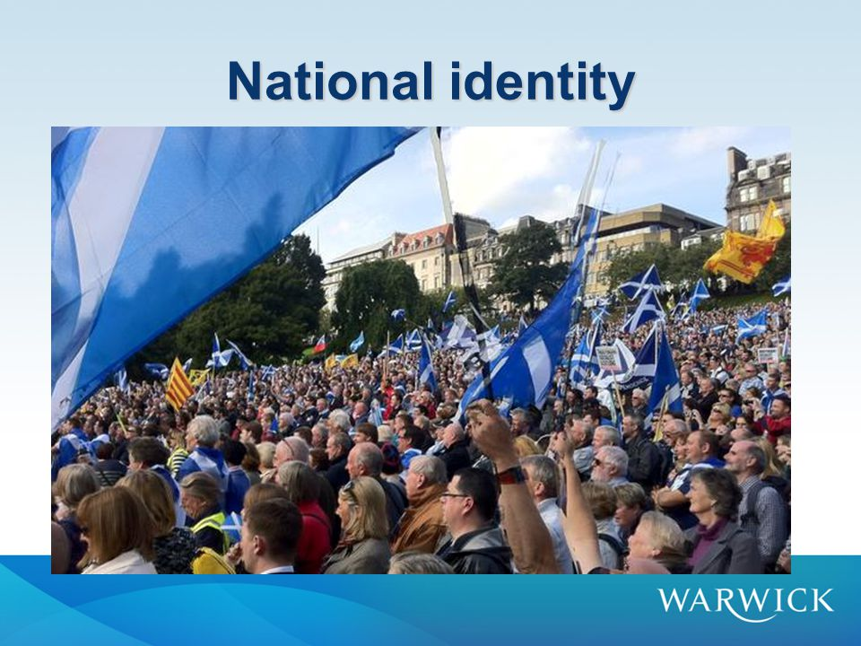 National Identities Miller: National communities are constituted by belief –Imagined communities –This does not mean that they are false or unimportant, but merely that their realm is the mind (like marriage and money) – A daily plebiscite National communities entail historical continuity –Stretches back towards an endless past –…and towards an endless future –Focus on unifying historical events – tragedies and golden ages