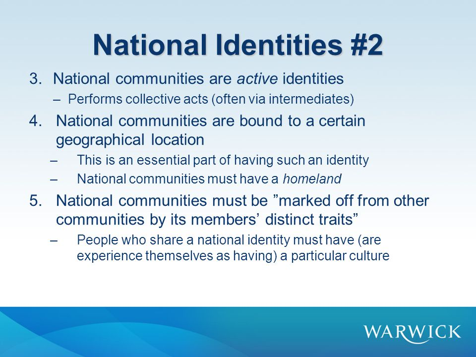 National Identities #3 Miller's definition: national identities are imagined, entail historical continuity, are active, geographically bound and based on distinct traits.
