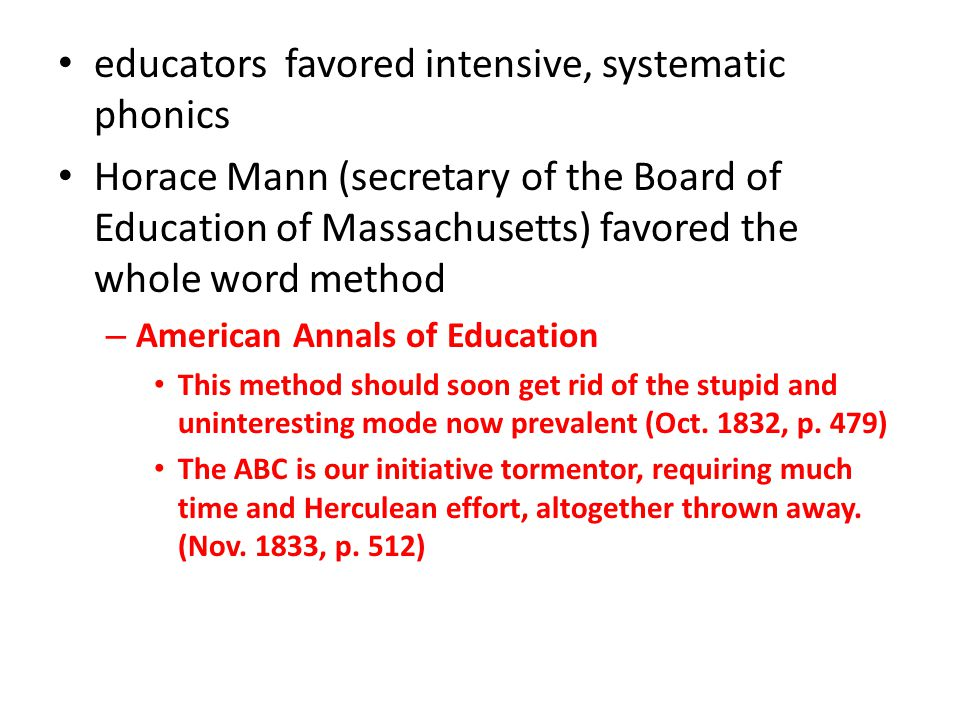 By 1844 Boston schoolmasters urged a return to intensive, systematic phonics – Reason Ideographic teaching technique on an – (idea + graph [something written down or recorded]) + Alphabetic writing system – (alpha + beta 1 st two letters fo the Greek alphabet; a system of characters, signs, or symbols to indicated letters or speech sounds)