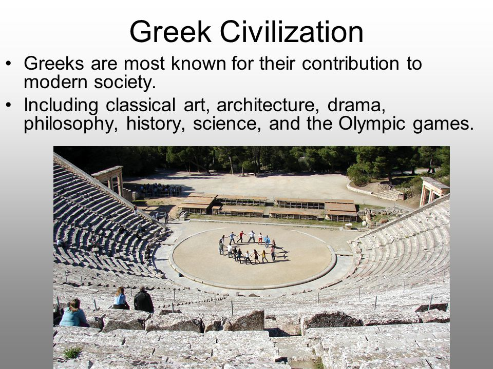 Greek Civilization To learn about Greek civilization, you are going to read pages 62-63 and for each topic, describe 2-3 accomplishments and contributions to Ancient Greece.