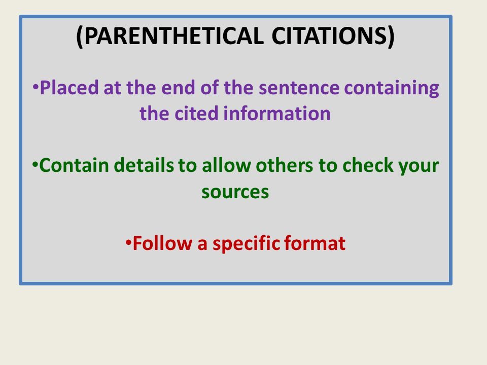 (PARENTHETICAL CITATIONS) Source with One Author (Last Name & Page#) Source with No Author (Title – or shortened form & Page#) Source with Two or More Authors (All Last Names and Page#) Author's Name Stated in YOUR Paragraph (Page# Only)