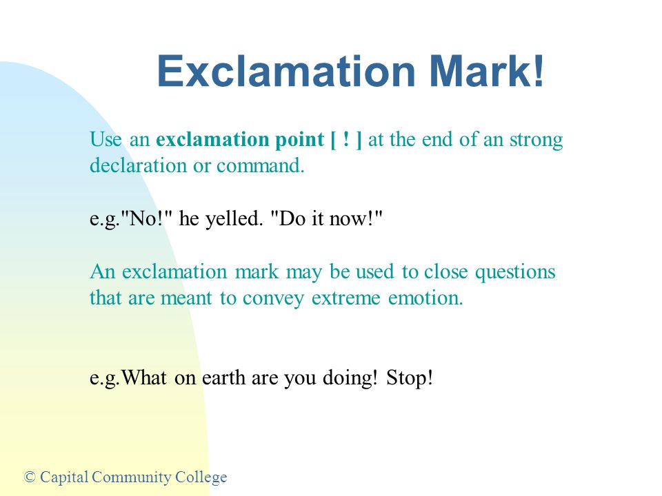 © Capital Community College Exclamation Mark.Use an exclamation point [ .