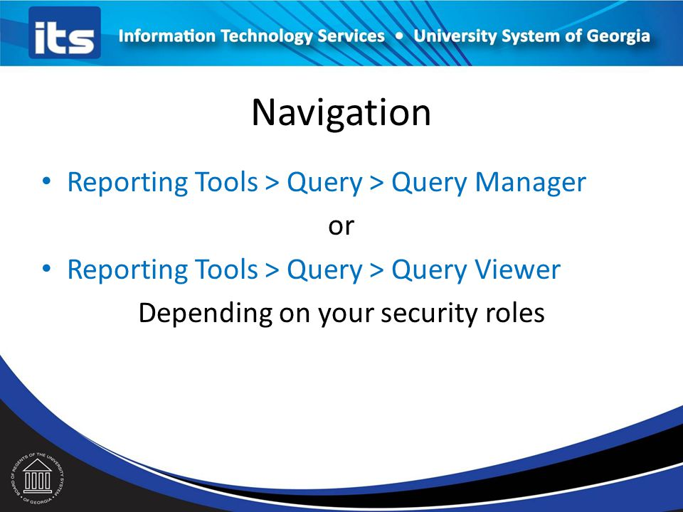 Navigation Reporting Tools > Query > Query Manager or Reporting Tools > Query > Query Viewer Depending on your security roles