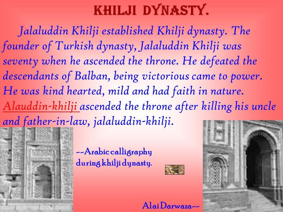 KHILJI DYNASTY.Jalaluddin Khilji established Khilji dynasty.