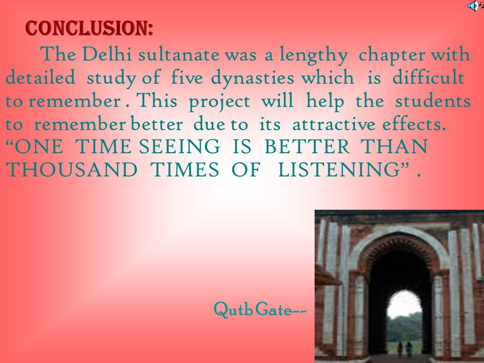 Conclusion: The Delhi sultanate was a lengthy chapter with detailed study of five dynasties which is difficult to remember.