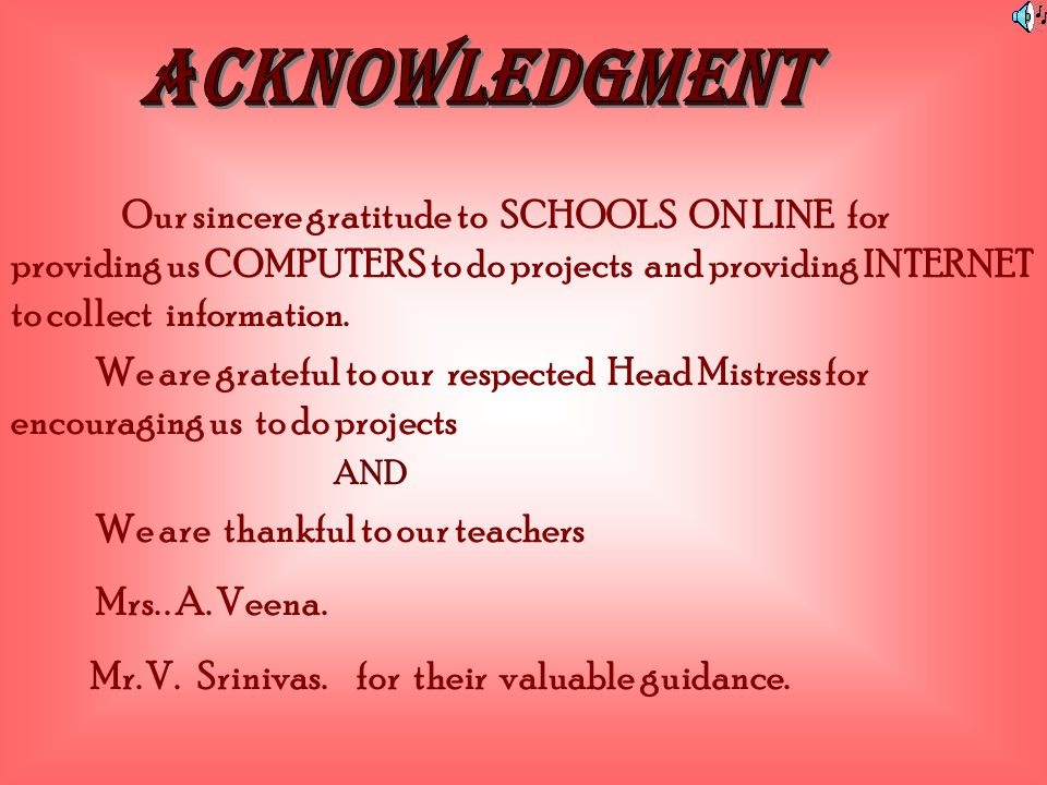 Our sincere gratitude to SCHOOLS ON LINE for providing us COMPUTERS to do projects and providing INTERNET to collect information.