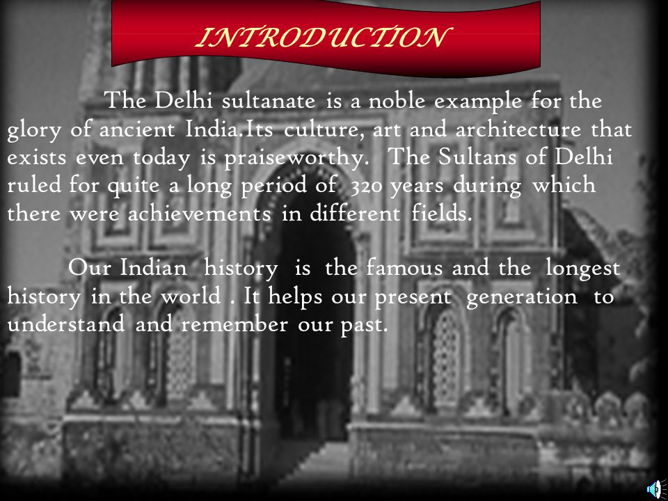The Delhi sultanate is a noble example for the glory of ancient India.Its culture, art and architecture that exists even today is praiseworthy.