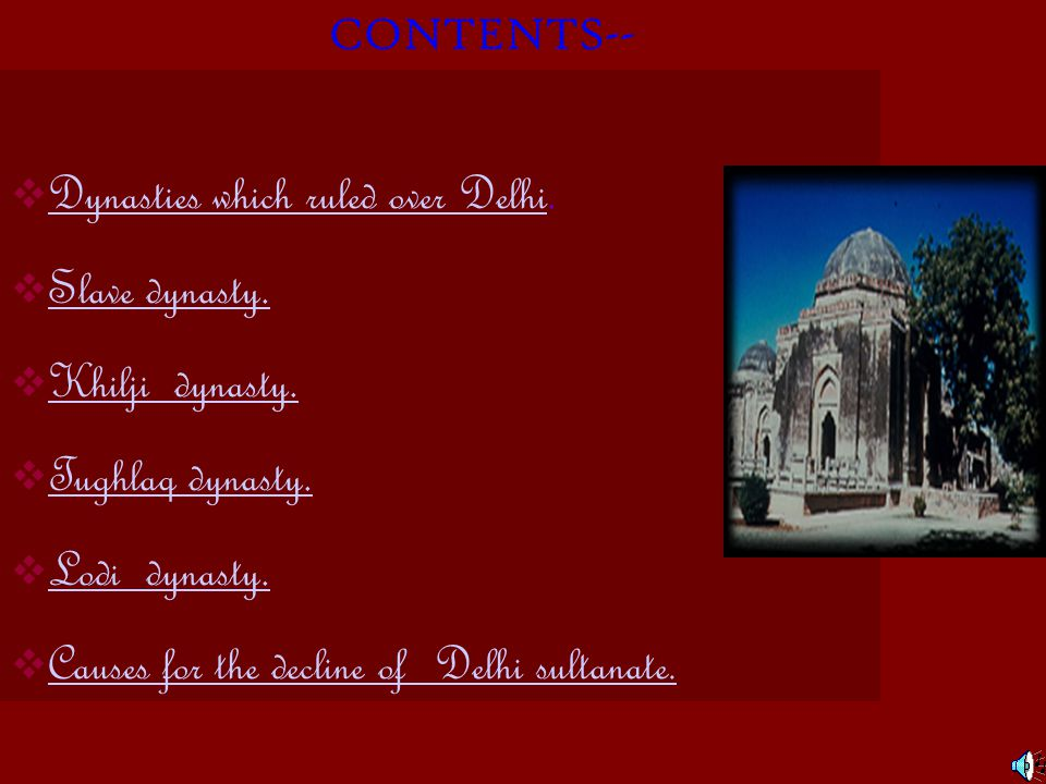 CONTENTS--  Dynasties which ruled over Delhi.Dynasties which ruled over Delhi  Slave dynasty.