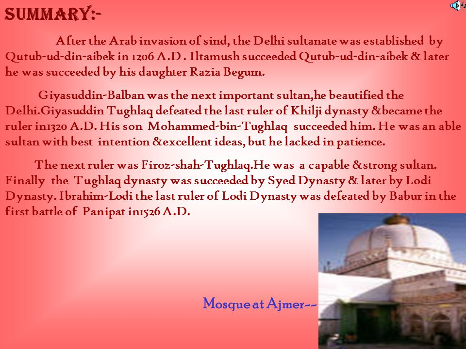 SUMMARY:- After the Arab invasion of sind, the Delhi sultanate was established by Qutub-ud-din-aibek in 1206 A.D.