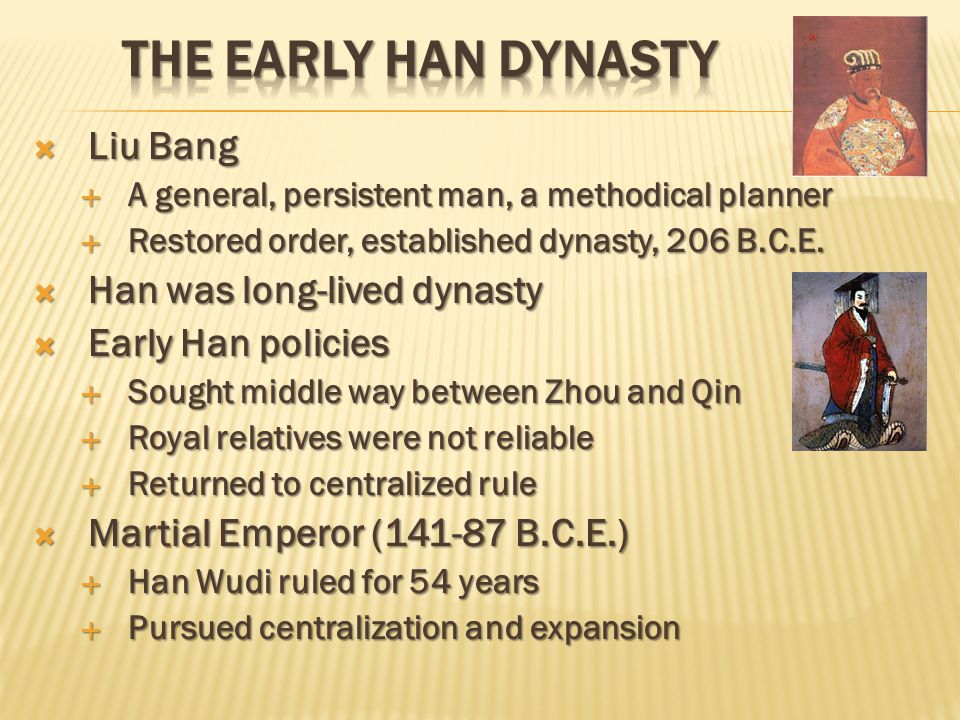  Han centralization  Adopted Legalist policies  Built an enormous bureaucracy to rule the empire  Continued to build roads and canals  Levied taxes on agriculture, trade, and craft industries  Imperial monopolies on production of iron and salt  Established Confucian educational system for training bureaucrats  Confucianism as the basis of the curriculum in imperial university  Thirty thousand students enrolled in the university in Later Han  Han imperial expansion  Invaded and colonized northern Vietnam and Korea  Extended China into central Asia  Han organized vast armies to invade Xiongnu territory  Han enjoyed uncontested hegemony in east and central Asia