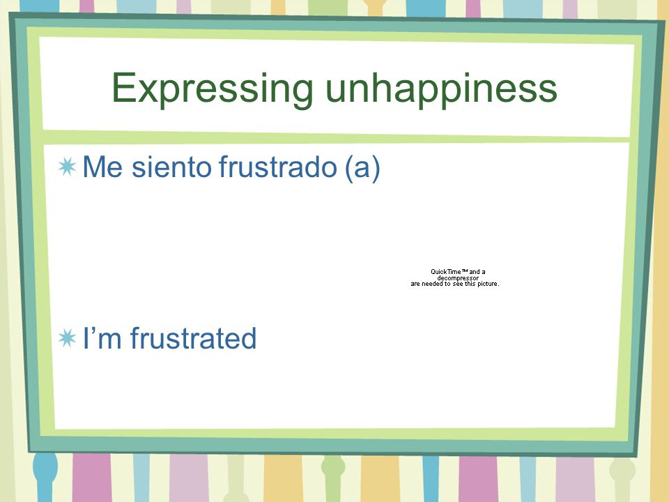 Expressing Unhappiness Temo que… I'm afraid that…