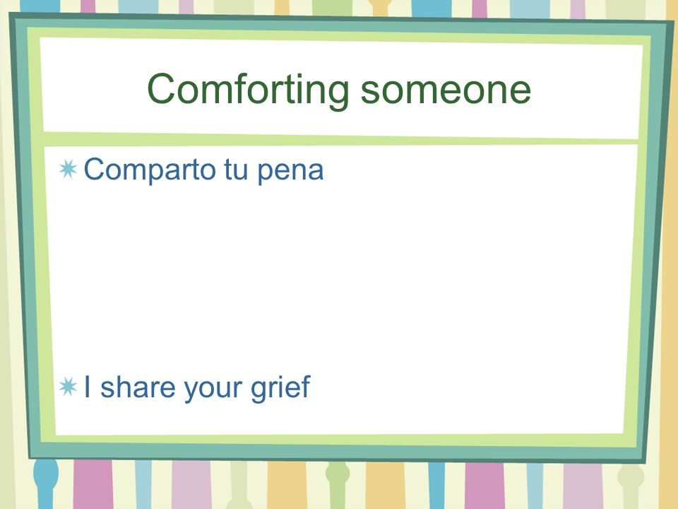 Comforting Someone Esto pasará pronto This will soon pass