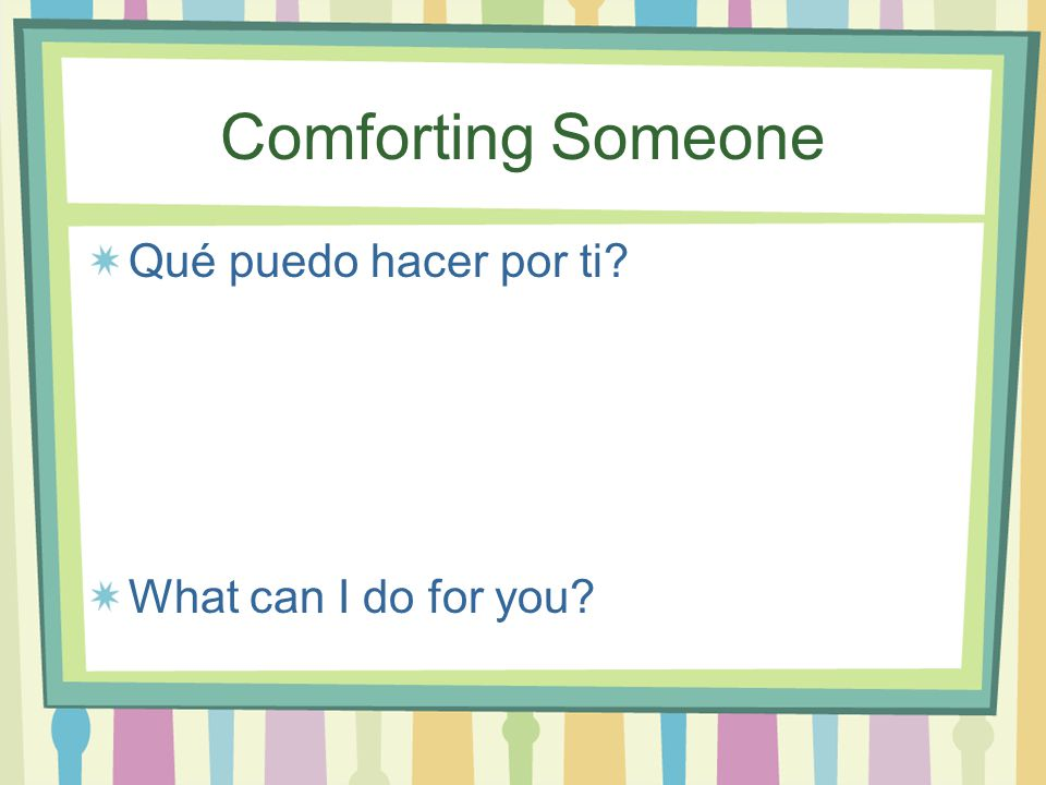 Comforting Someone Tranquilo (a) Calm down
