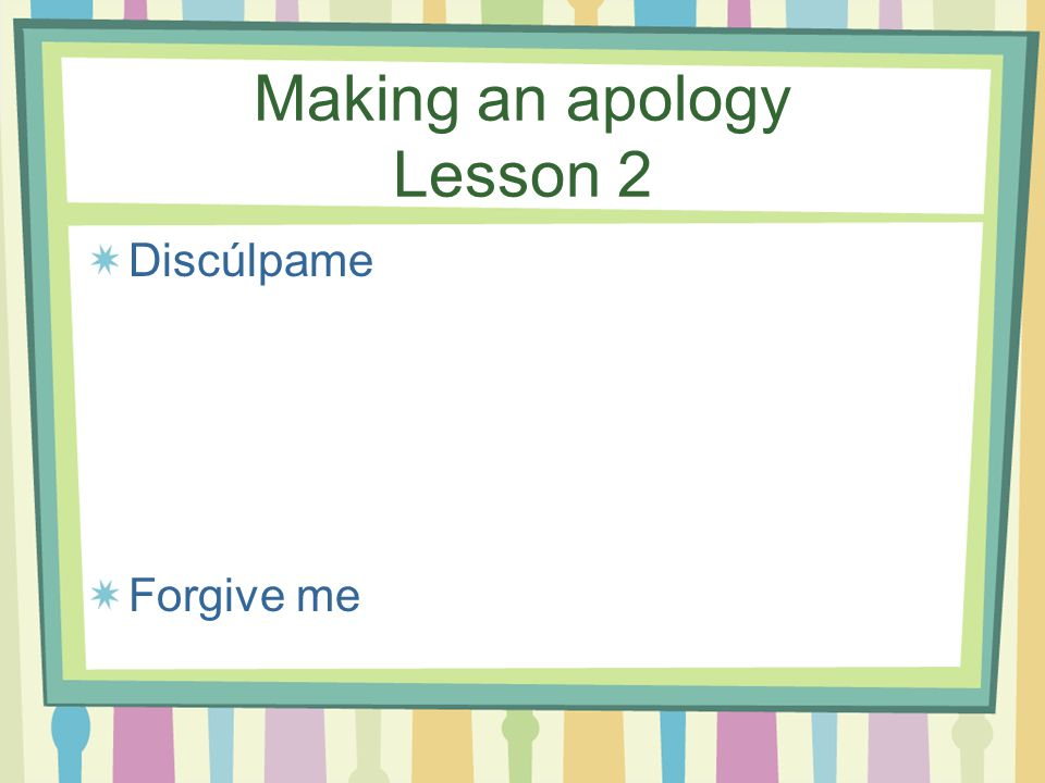 Making an apology Lo hice sin querer I didn't mean to do it