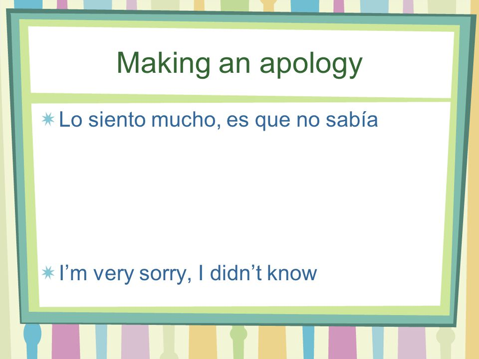 Making an apology No lo haré más I wont do it any more
