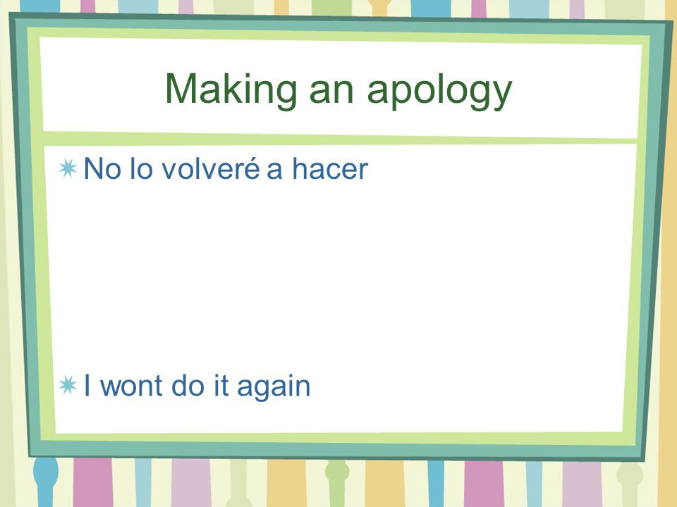 Making an apology Perdóname Forgive me