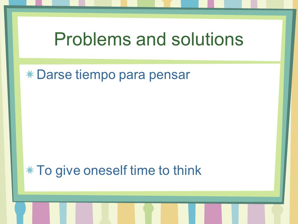 Problems and solutions Discutir el problema To dicuss the problem