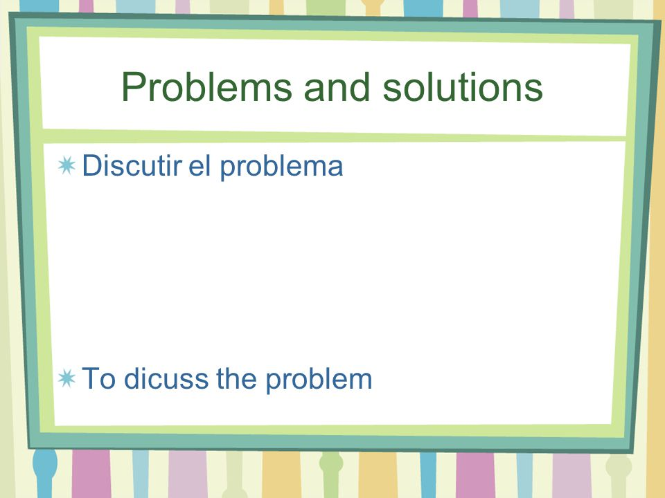 Problems and solutions Echarle la culpa a otro (a) To blame someone else