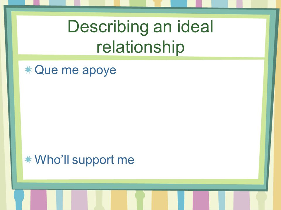 Describing an ideal relationship Que no tenga celos de Who won't be jealous of
