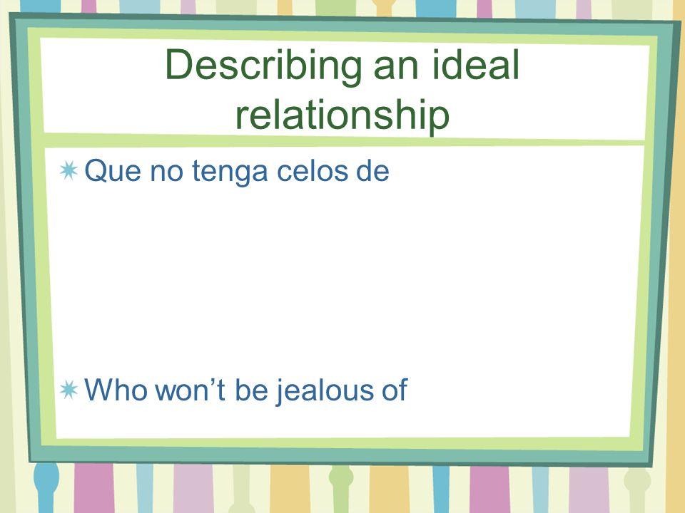 Describing an ideal relationship Que nunca me mienta Who'll never lie to me